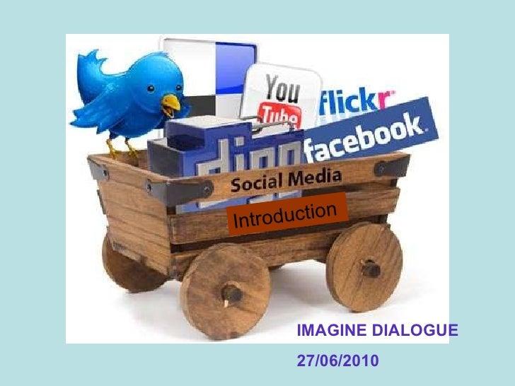 Introduction IMAGINE DIALOGUE 27/06/2010