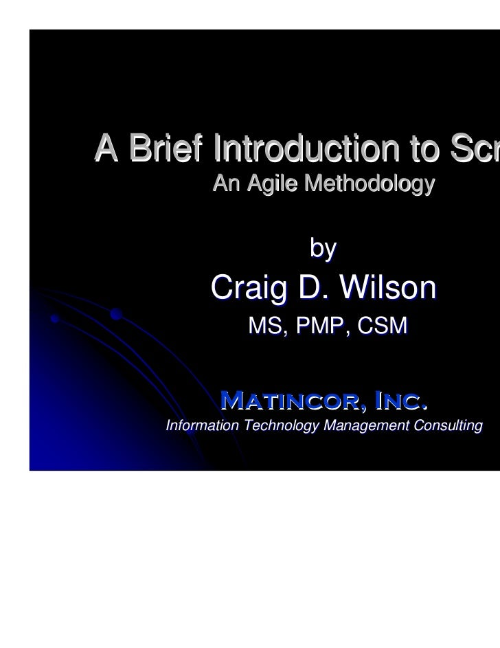 A Brief Introduction to Scrum          An Agile Methodology                        by          Craig D. Wilson            ...