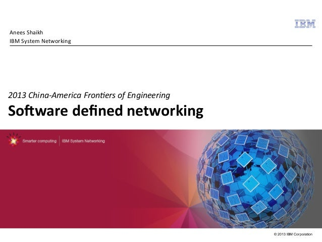 Anees	   Shaikh	    IBM	   System	   Networking	     	     2013	   China-­‐America	   Fron3ers	   of	   Engineering	     S...