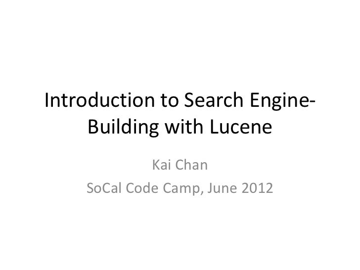 Introduction to Search Engine-     Building with Lucene             Kai Chan    SoCal Code Camp, June 2012