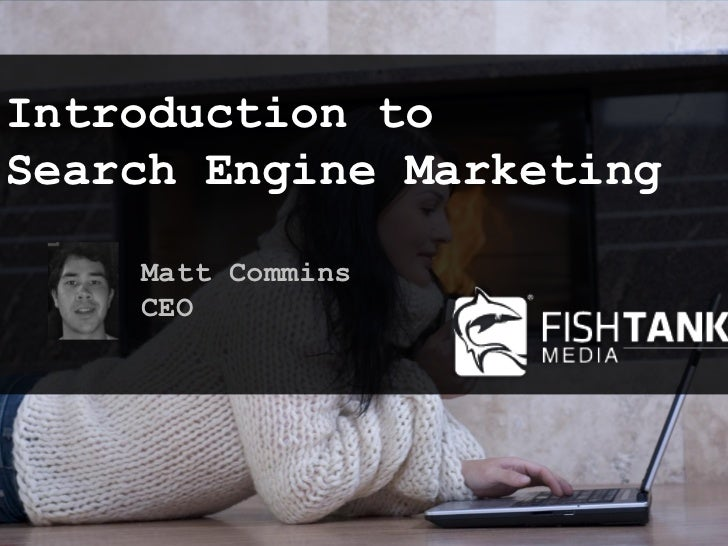 Introduction toSearch Engine Marketing    Matt Commins    CEO                          1