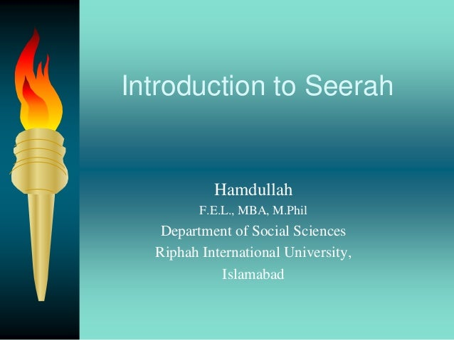 Introduction to SeerahHamdullahF.E.L., MBA, M.PhilDepartment of Social SciencesRiphah International University,Islamabad
