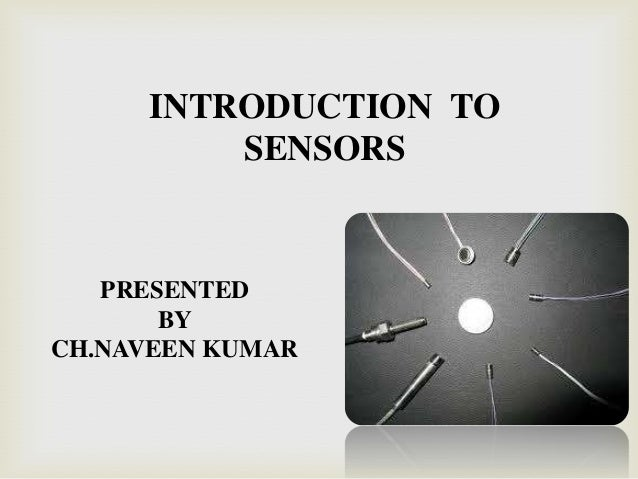INTRODUCTION TO SENSORS PRESENTED BY CH.NAVEEN KUMAR