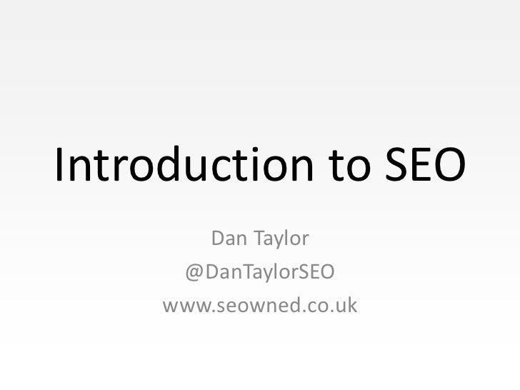 Introduction to SEO        Dan Taylor      @DanTaylorSEO     www.seowned.co.uk