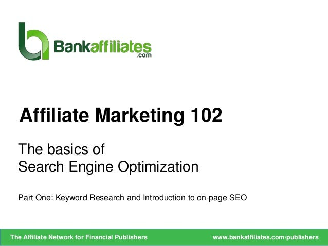 The basics ofSearch Engine OptimizationPart One: Keyword Research and Introduction to on-page SEOAffiliate Marketing 102ww...