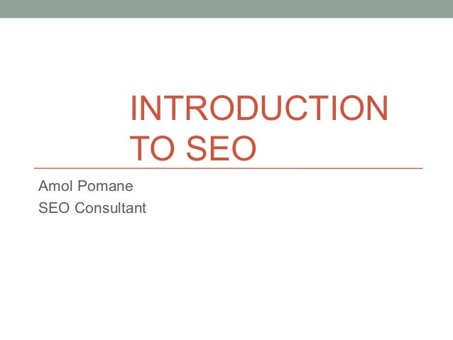 INTRODUCTION TO SEO Amol Pomane SEO Consultant