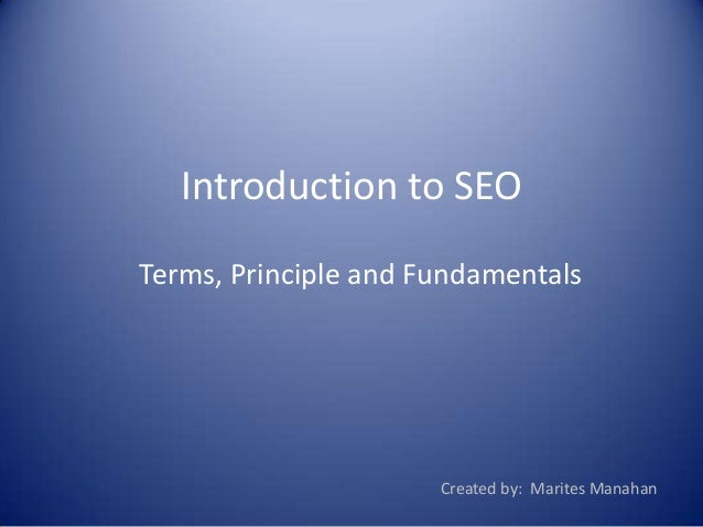 Introduction to SEO Terms, Principle and Fundamentals Created by: Marites Manahan