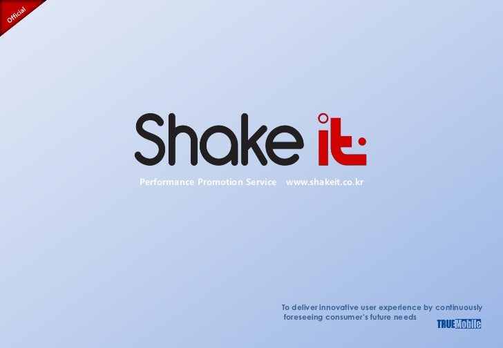 Performance Promotion Service    www.shakeit.co.kr                                To deliver innovative user experience by...
