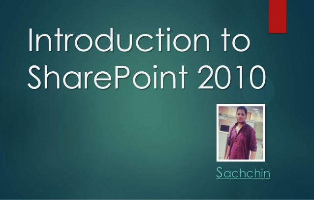 Introduction to SharePoint 2010 Sachchin