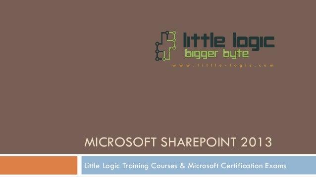 MICROSOFT SHAREPOINT 2013 Little Logic Training Courses & Microsoft Certification Exams w w w . l i t t l e - l o g i c . ...