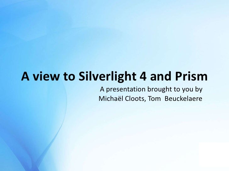 Main page<br />A view to Silverlight 4 and Prism<br />A presentation brought to you by MichaëlCloots, Tom  Beuckelaere<br />