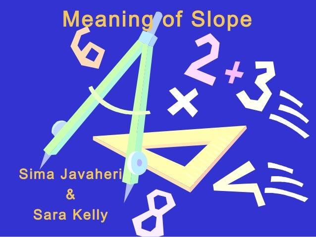 Meaning of SlopeSima Javaheri      &  Sara Kelly