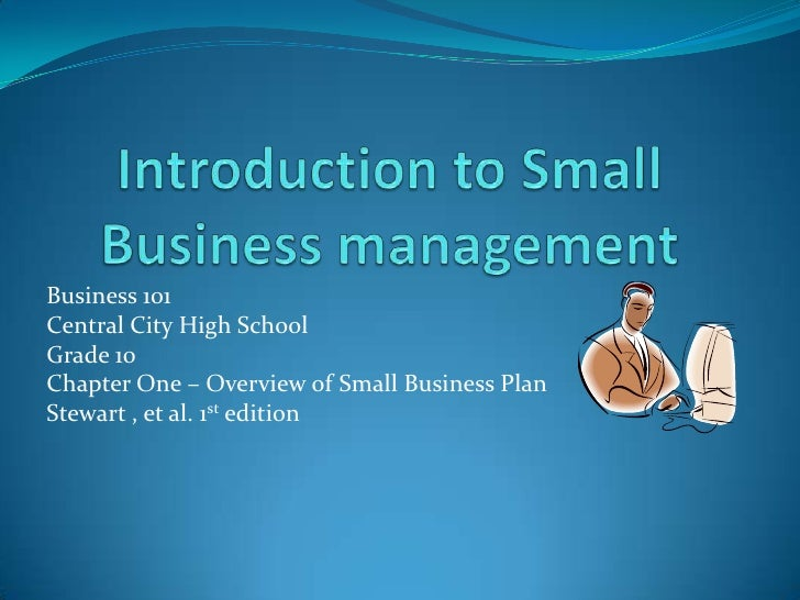 Introduction to Small Business management<br />Business 101<br />Central City High School<br />Grade 10<br />Chapter One –...