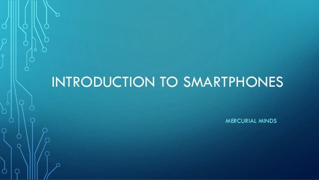 INTRODUCTION TO SMARTPHONES MERCURIAL MINDS