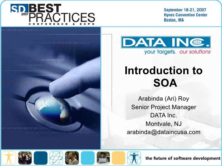 Introduction to  SOA Arabinda (Ari) Roy Senior Project Manager DATA Inc. Montvale, NJ [email_address]