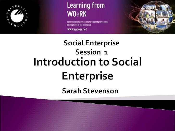 Social Enterprise   Session 1Sarah Stevenson