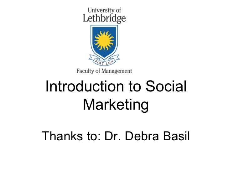 Introduction to Social      MarketingThanks to: Dr. Debra Basil