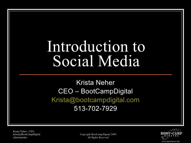 Introduction to Social Media Krista Neher CEO – BootCampDigital [email_address] 513-702-7929
