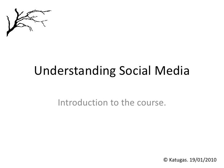 Understanding Social Media<br />Introduction to the course.<br />© Katugas. 19/01/2010<br />