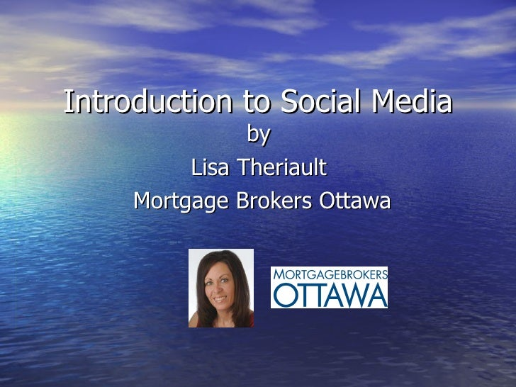 Introduction to Social Media by  Lisa Theriault  Mortgage Brokers Ottawa