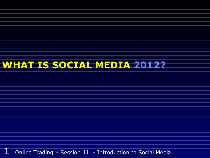 WHAT IS SOCIAL MEDIA  201 2?