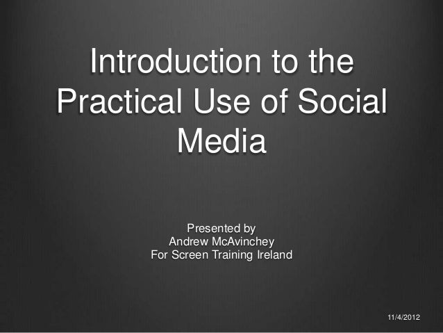 Introduction to thePractical Use of Social        Media             Presented by         Andrew McAvinchey      For Screen...