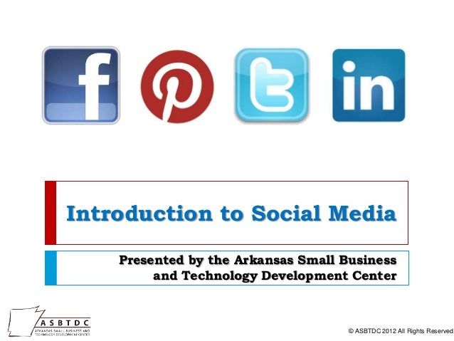 Introduction to Social Media    Presented by the Arkansas Small Business         and Technology Development Center        ...