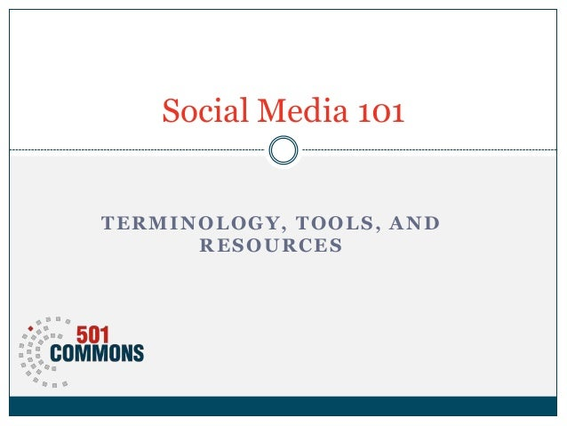 Social Media 101 TERMINOLOGY, TOOLS, AND RESOURCES