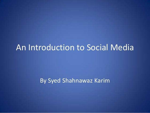 An Introduction to Social Media  By Syed Shahnawaz Karim