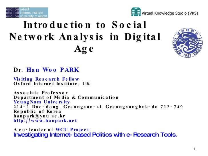 Introduction to Social Network Analysis in Digital Age Dr.  Han Woo PARK Visiting Research Fellow   Oxford Internet Instit...