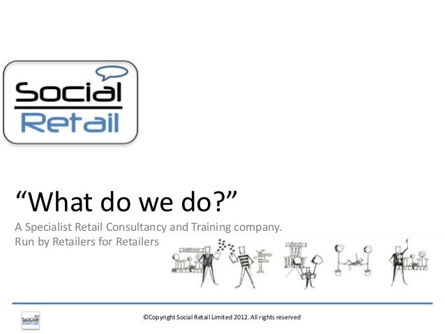 """""""What do we do?""""A Specialist Retail Consultancy and Training company.Run by Retailers for Retailers                       ..."""