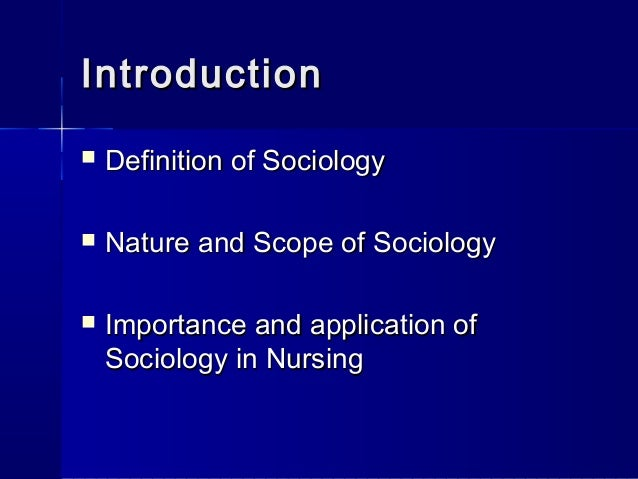 importance of sociology in nursing Why should nurses study sociology33 that sociology can play an important role in the development of reflective skills within nursing (see.