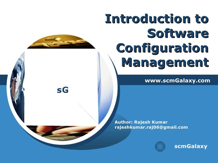 Introduction to Software Configuration Management www.scmGalaxy.com scmGalaxy Author: Rajesh Kumar [email_address]