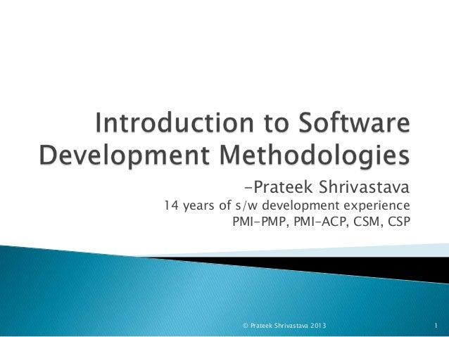 -Prateek Shrivastava 14 years of s/w development experience PMI-PMP, PMI-ACP, CSM, CSP © Prateek Shrivastava 2013 1