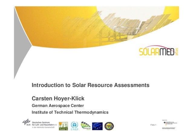 Introduction to Solar Resource AssessmentsCarsten Hoyer-KlickGerman Aerospace CenterInstitute of Technical Thermodynamics ...