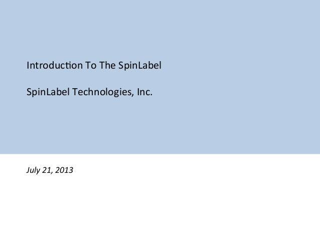 Introduc)on  To  The  SpinLabel      SpinLabel  Technologies,  Inc.                  July  21,...