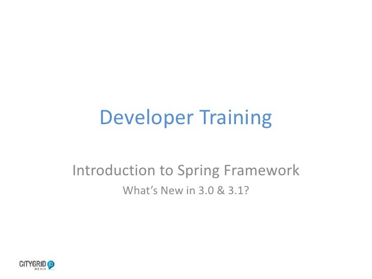 Developer TrainingIntroduction to Spring Framework       What's New in 3.0 & 3.1?