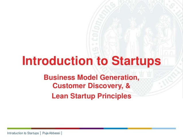 Introduction to Startups │ Puja Abbassi │ Business Model Generation, Customer Discovery, & Lean Startup Principles Introdu...