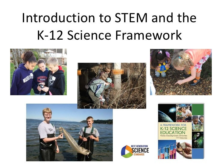 Introduction to STEM and the   K-12 Science Framework