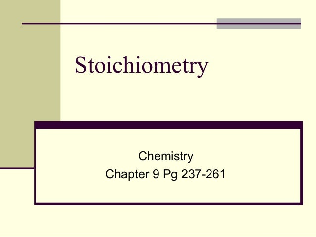Stoichiometry  Chemistry Chapter 9 Pg 237-261