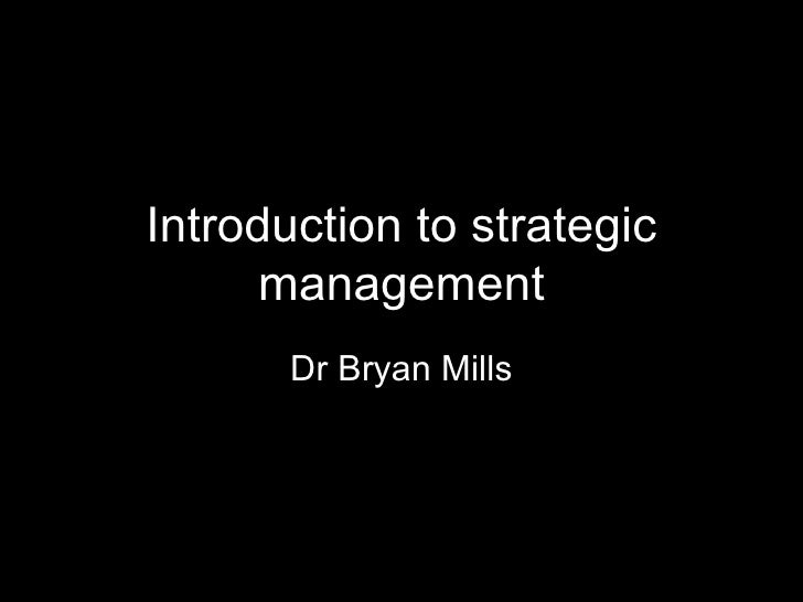 Introduction to strategic management Dr Bryan Mills