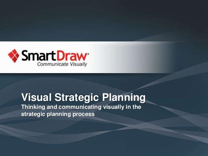 Visual Strategic Planning<br />Thinkingandcommunicating visually in the strategic planning process<br />A presentation by<...