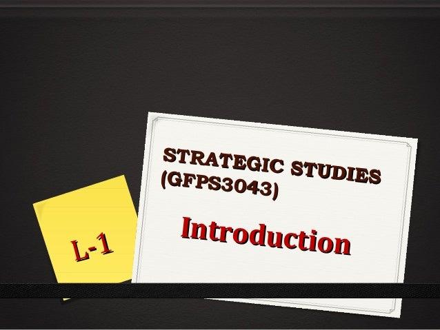 STRATEG IC STUDI ES (GFPS304 3)  L- 1  Introductio n