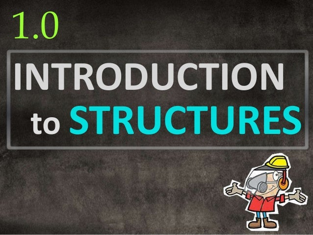1.0INTRODUCTION to STRUCTURES