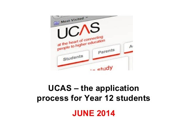 UCAS – the application process for Year 12 students JUNE 2014