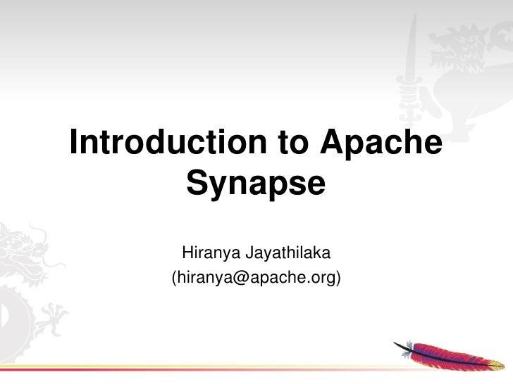 IntroductiontoApache        Synapse         HiranyaJayathilaka       (hiranya@apache.org)