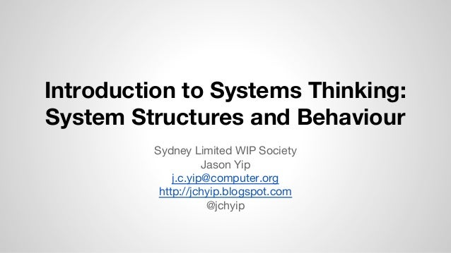 Introduction to Systems Thinking: System Structures and Behaviour Sydney Limited WIP Society Jason Yip j.c.yip@computer.or...