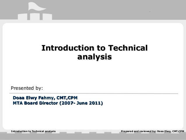 Prepared and reviewed by: Doaa Elwy, CMT,CPMIntroduction to Technical analysis Introduction to TechnicalIntroduction to Te...