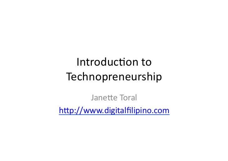Introduc)on to   Technopreneurship        Jane3e Toral h3p://www.digitalfilipino.com