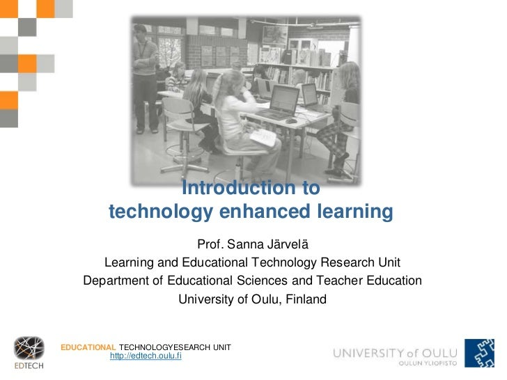 Introduction to         technology enhanced learning                      Prof. Sanna Järvelä       Learning and Education...